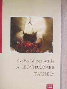 Szabó Palócz Attila - A legvidámabb tárhely [antikvár]