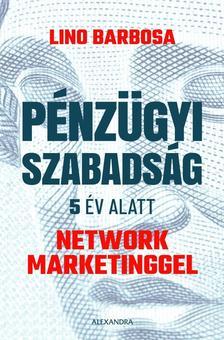 Lino Barbosa - Pénzügyi szabadság 5 év alatt network marketinggel