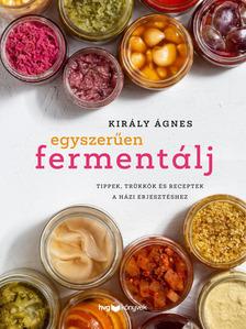 Király Ágnes - Egyszerűen fermentálj