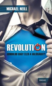Michael Neill - REVOLUTION - Gondolod vagy éled a valóságot? [eKönyv: epub, mobi]