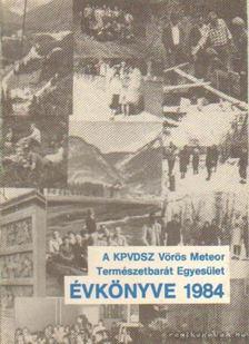Szász Károly - A KPVDSZ Vörös Meteor Természetbarát Egyesület Évkönyve 1984. [antikvár]