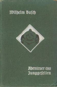 Wilhelm Busch - Abenteuer eines Junggerfellen [antikvár]