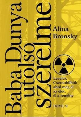 Alina Bronsky - Baba Dunya utolsó szerelme - Levelek Csernobilból