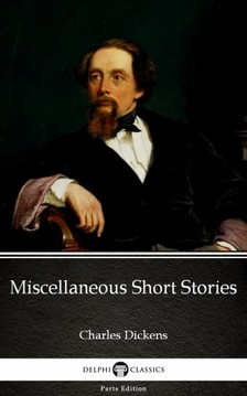 Delphi Classics Charles Dickens, - Miscellaneous Short Stories by Charles Dickens (Illustrated) [eKönyv: epub, mobi]