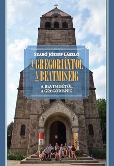 SZABÓ JÓZSEF LÁSZLÓ - A gregoriántól a beatmiséig - A beatmisétől a gregoriánig