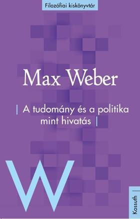 Max Weber - A tudomány és politika mint hivatás