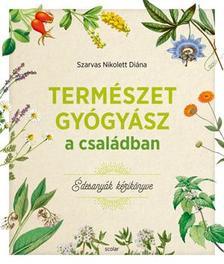 Szarvas Nikolett Diána - Természetgyógyász a családban (Édesanyák kézikönyve)
