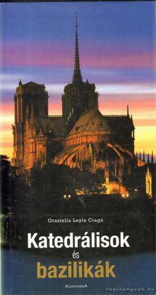CIAGÁ, GRAZIELLA LEYLA - Katedrálisok és bazilikák [antikvár]