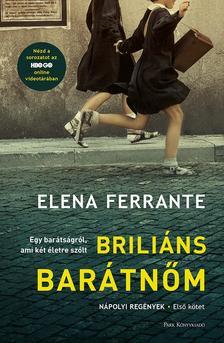 Elena Ferrante - Briliáns barátnőm - Nápolyi regények 1.
