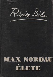 RÉVÉSZ BÉLA - Max Nordau élete [antikvár]