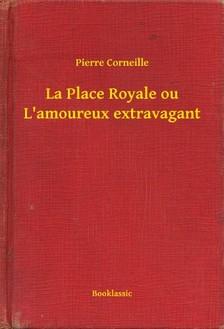 CORNEILLE PIERRE - La Place Royale ou L'amoureux extravagant [eKönyv: epub, mobi]
