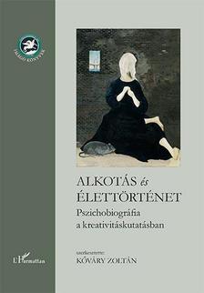 Kőváry Zoltán (szerk.) - Alkotás és élettörténet - Pszichobiográfia a kreativitáskutatásban