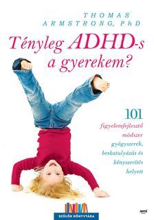 Thomas Armstrong, Phd - Tényleg ADHD-s a gyerekem?