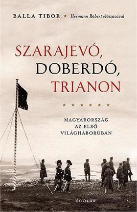 Balla Tibor - Szarajevó, Doberdó, Trianon (2. kiadás)