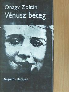 Onagy Zoltán - Vénusz beteg [antikvár]