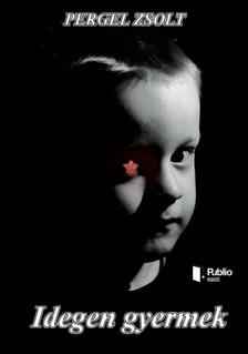 Pergel Zsolt - Idegen gyermek [eKönyv: epub, mobi]