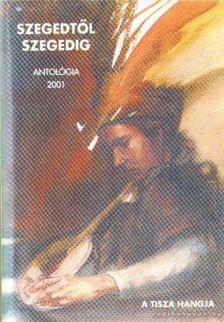 Simai Mihály - Szegedtől Szegedig antológia 2001. [antikvár]