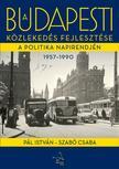Pál István-Szabó Csaba - A budapesti közlekedés fejlesztése a politika napirendjén 1957-1990 - ÜKH 2017