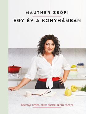 Mautner Zsófi - Egy év a konyhámban - Ezernyi öröm, száz életre szóló recept