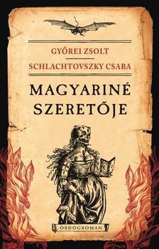 Györei Zsolt-Schlachtovszky Csaba - Magyariné szeretője (Ördögromán)