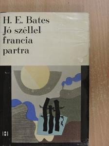 H. E. Bates - Jó széllel francia partra [antikvár]
