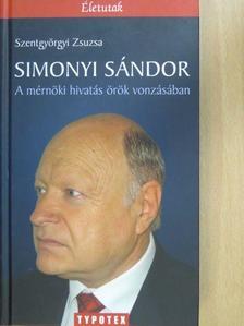 Szentgyörgyi Zsuzsa - Simonyi Sándor - A mérnöki hivatás örök vonzásában [antikvár]