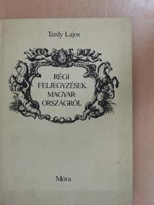 Tardy Lajos - Régi feljegyzések Magyarországról [antikvár]