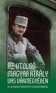 Woki Zoltán - Az utolsó magyar király Vas vármegyében