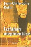 Rufin-Cgristophe Jean - Iszfahán megmentése [antikvár]
