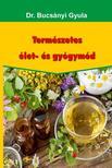 Dr. Bucsányi Gyula - Természetes élet- es gyógymód