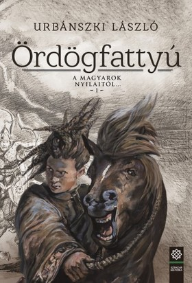 Urbánszki László - Ördögfattyú - A magyarok nyilaitól... 1. [eKönyv: epub, mobi]
