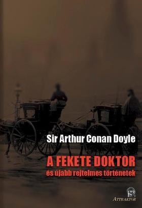 Arthur Conan Doyle - A FEKETE DOKTOR ÉS ÚJABB REJTELMES TÖRTÉNETEK