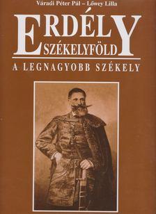 Váradi Péter Pál, Lőwey Lilla - Erdély - Székelyföld - A legnagyobb székely [antikvár]