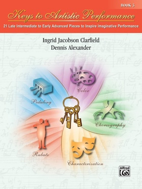 CLARFIELD; ALEXANDER - KEYS TO ARTISTIC PERFORMANCE BOOK 3 - 21 LATE INTERMEDIATE TO EARLY ADVANCED PIECES