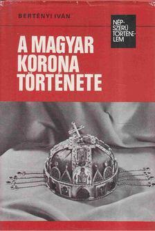 Bertényi Iván - A Magyar korona története [antikvár]