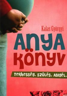 Kalas Györgyi - ANYAKÖNYV - TERHESSÉG, SZÜLÉS, ABIGÉL