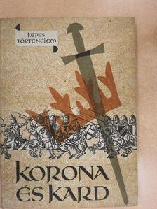 Hegedűs Géza - Korona és kard [antikvár]