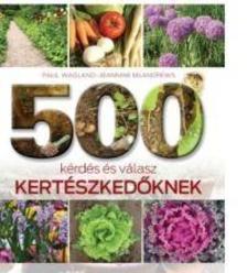 WAGLAND, PAUL, MCAHDREWS, JEANNINE - 500 kérdés és válasz kertészkedők-nek