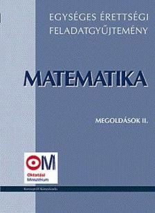 Hortobágyi - Marosvári - Nagyné Pálmay P- Pálmay - MATEMATIKA MEGOLDÁSOK II. - EGYSÉGES ÉRETTSÉGI FELADATGYŰJTE
