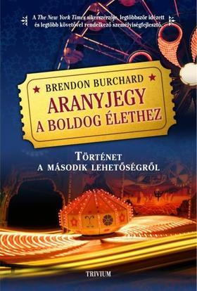 Brendon Burchard - Az élet aranyszelvénye - Történet a második lehetőségről