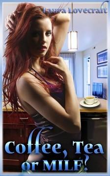 Lovecraft Laura - Coffee, Tea, or MILF? [eKönyv: epub, mobi]