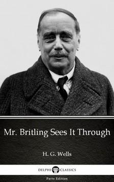 Delphi Classics H. G. Wells, - Mr. Britling Sees It Through by H. G. Wells (Illustrated) [eKönyv: epub, mobi]