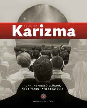 Karizma - 12+1 inspiráló előadó, 12+1 tanulható stratégia