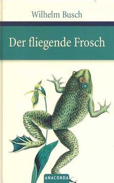 Wilhelm Busch - Der fliegende Frosch [antikvár]
