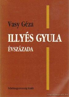 Vasy Géza - Illyés Gyula évszázada [antikvár]
