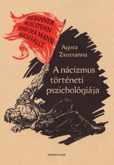 Agora Zsuzsanna - A nácizmus történeti pszichológiája [eKönyv: pdf]