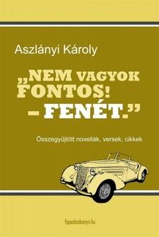 Aszlányi Károly - Nem vagyok fontos! - fenét. [eKönyv: epub, mobi]
