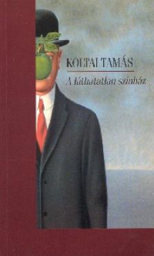 Koltai Tamás - A LÁTHATATLAN SZÍNHÁZ