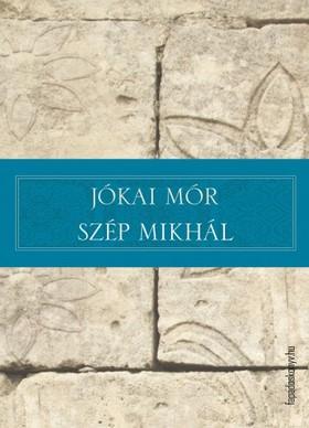 JÓKAI MÓR - Szép Mikhál [eKönyv: epub, mobi]