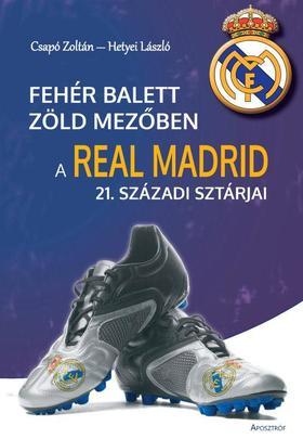 Csapó Zoltán - Hetyei László - Fehér balett zöld mezőben- A Real Madrid 21. századi sztárjai